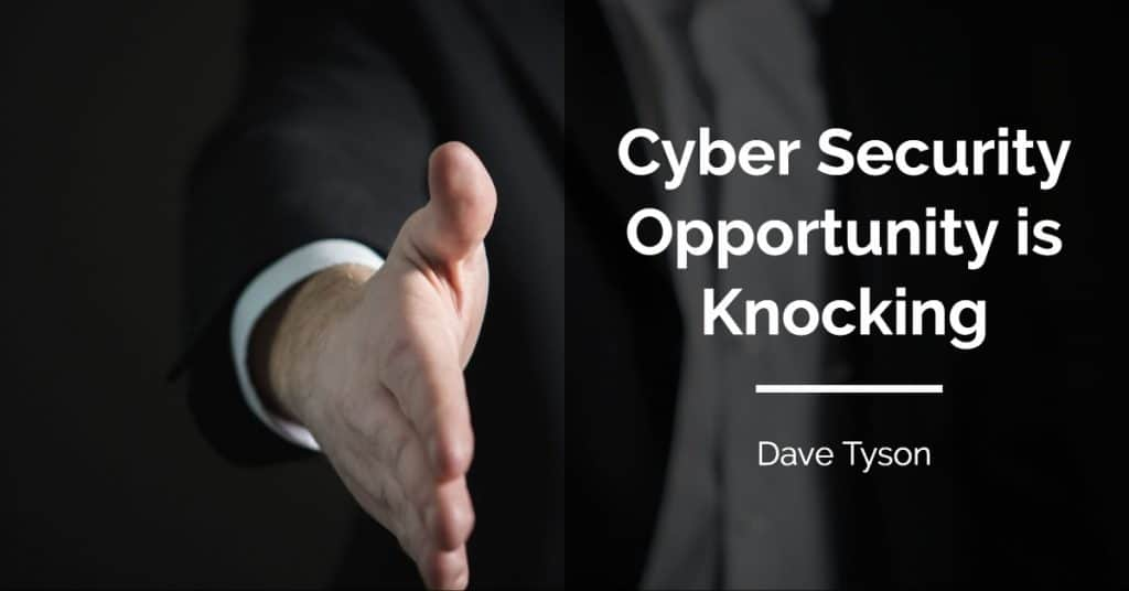 Cyber Security Opportunity is Knocking